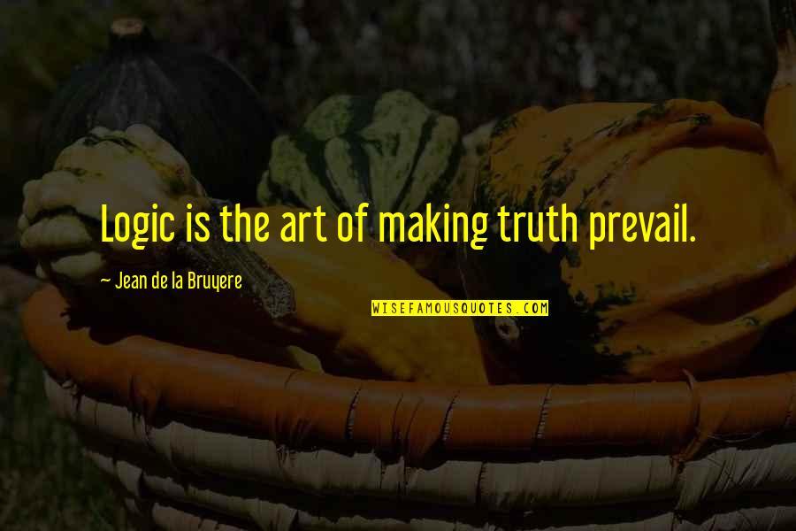 Inteligenta Quotes By Jean De La Bruyere: Logic is the art of making truth prevail.