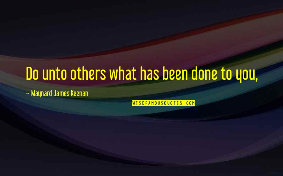 Inteligenta Quotes By Maynard James Keenan: Do unto others what has been done to