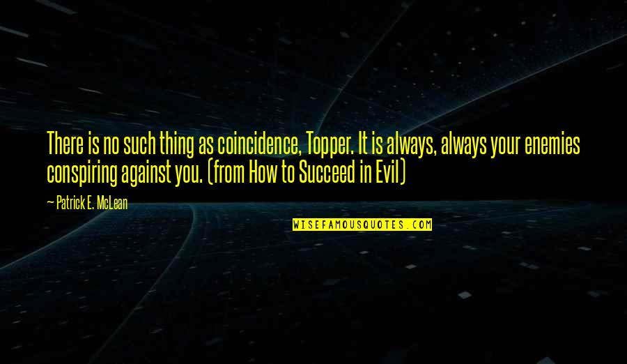 Inteligenta Quotes By Patrick E. McLean: There is no such thing as coincidence, Topper.