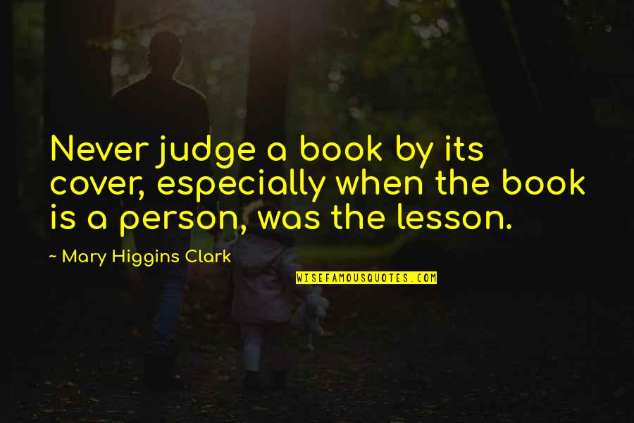 Intellectual Intercourse Quotes By Mary Higgins Clark: Never judge a book by its cover, especially