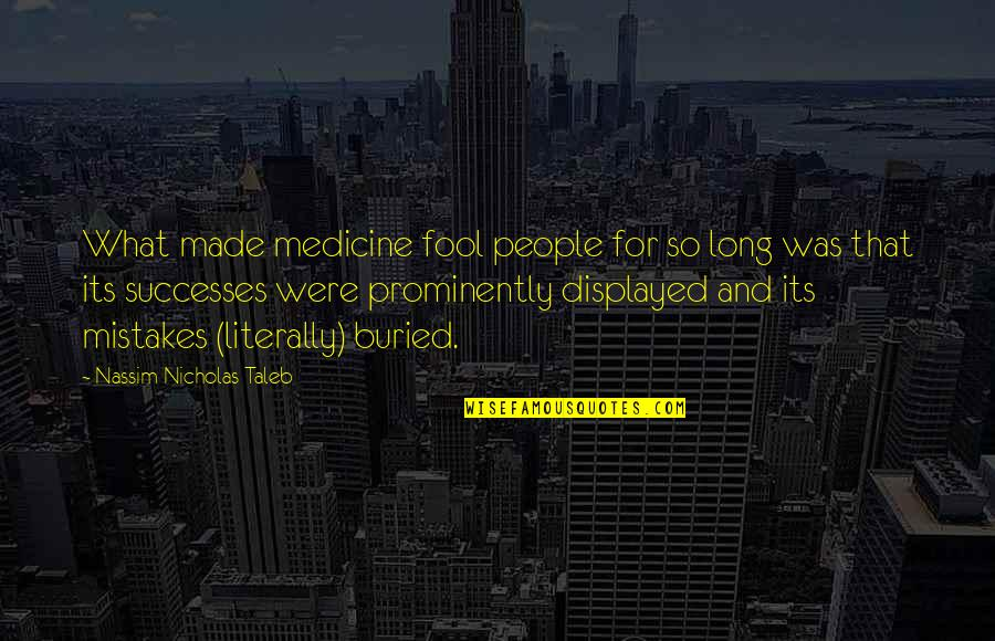Intellectual Intercourse Quotes By Nassim Nicholas Taleb: What made medicine fool people for so long