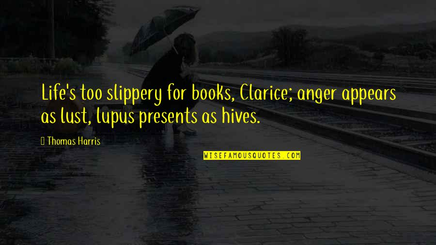 Intellectual Intercourse Quotes By Thomas Harris: Life's too slippery for books, Clarice; anger appears