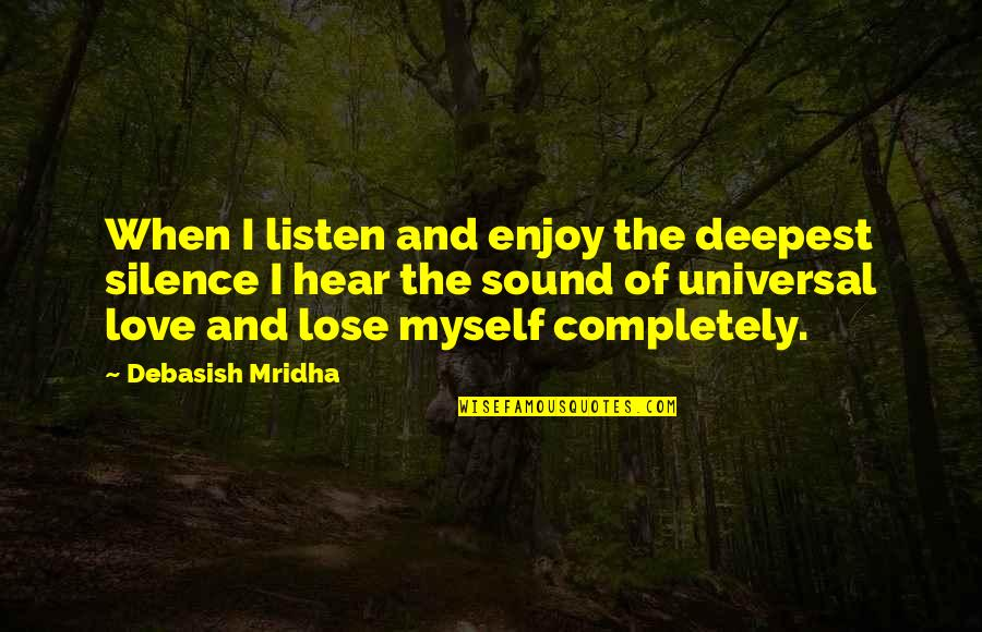 Intelligence And Silence Quotes By Debasish Mridha: When I listen and enjoy the deepest silence