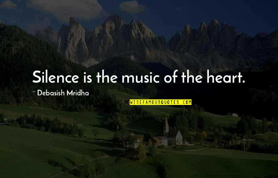 Intelligence And Silence Quotes By Debasish Mridha: Silence is the music of the heart.