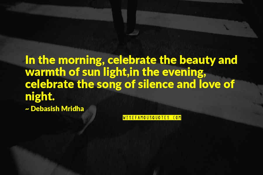 Intelligence And Silence Quotes By Debasish Mridha: In the morning, celebrate the beauty and warmth