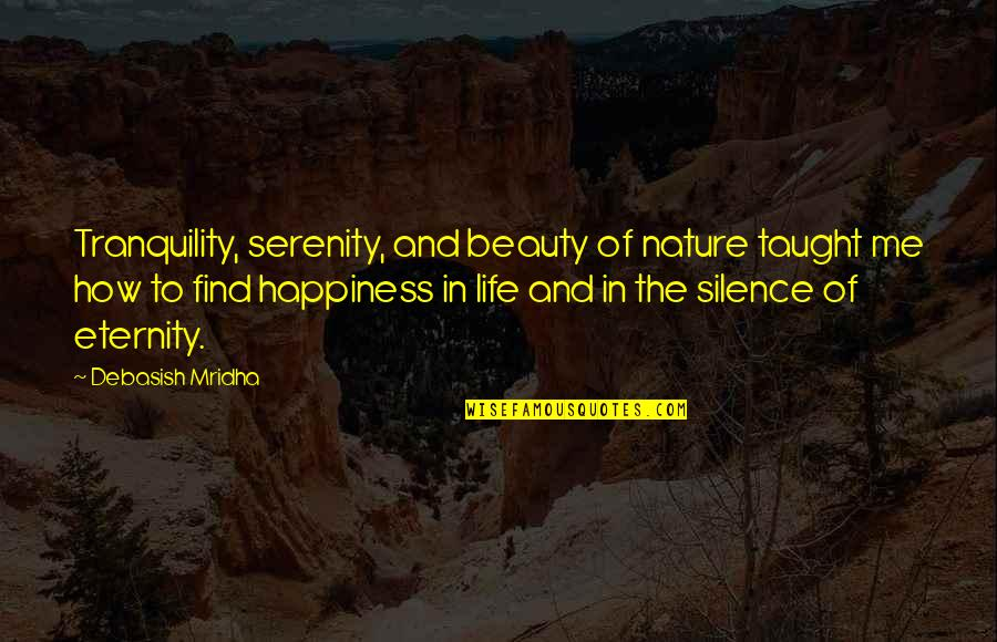 Intelligence And Silence Quotes By Debasish Mridha: Tranquility, serenity, and beauty of nature taught me