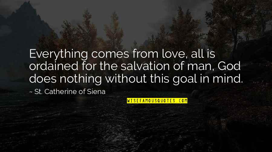 Intelligence And Silence Quotes By St. Catherine Of Siena: Everything comes from love, all is ordained for