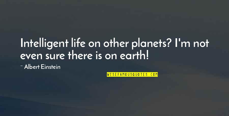 Intelligent Life On Other Planets Quotes By Albert Einstein: Intelligent life on other planets? I'm not even