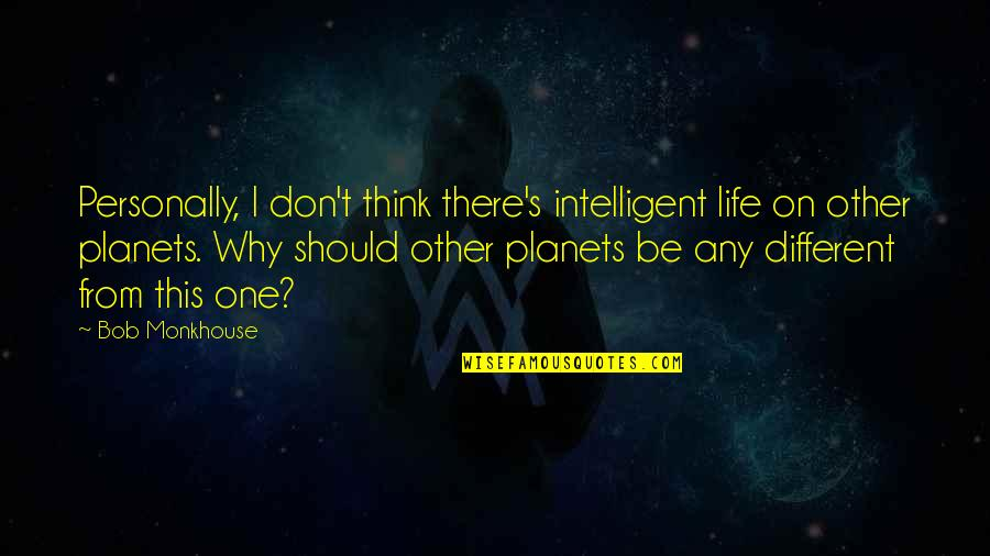 Intelligent Life On Other Planets Quotes By Bob Monkhouse: Personally, I don't think there's intelligent life on