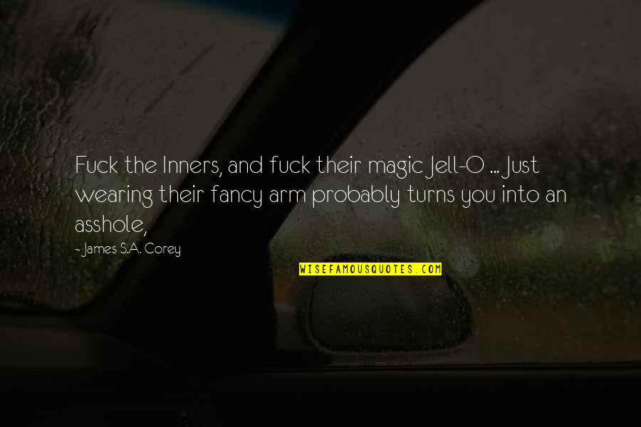 Intelligent Life On Other Planets Quotes By James S.A. Corey: Fuck the Inners, and fuck their magic Jell-O