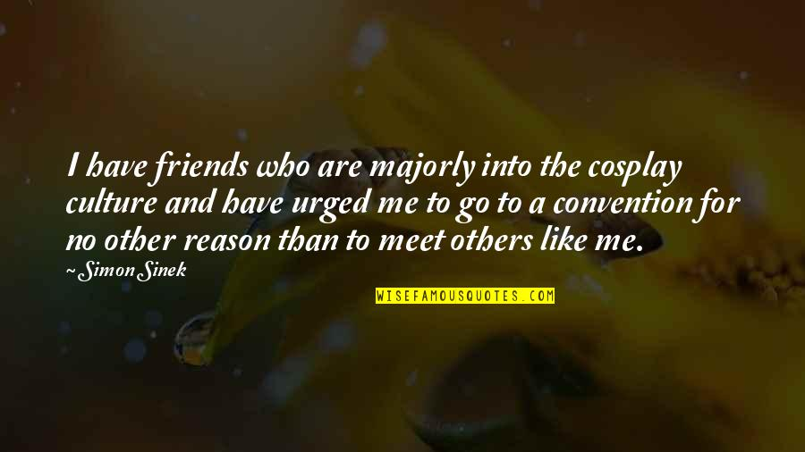 Intelligent Life On Other Planets Quotes By Simon Sinek: I have friends who are majorly into the