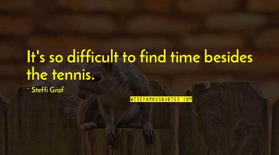 Intelligent Life On Other Planets Quotes By Steffi Graf: It's so difficult to find time besides the