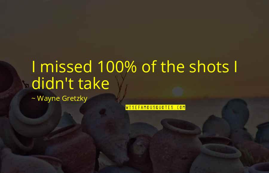 Intelligent Life On Other Planets Quotes By Wayne Gretzky: I missed 100% of the shots I didn't
