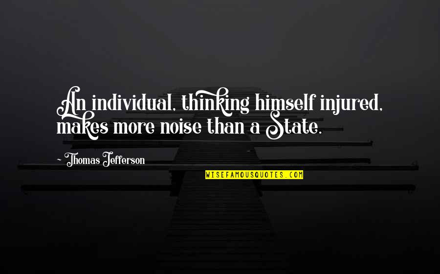 Intensive Care Nursing Quotes By Thomas Jefferson: An individual, thinking himself injured, makes more noise