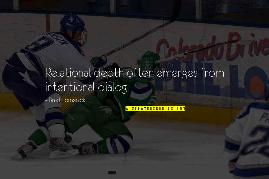 Intentional Leadership Quotes By Brad Lomenick: Relational depth often emerges from intentional dialog