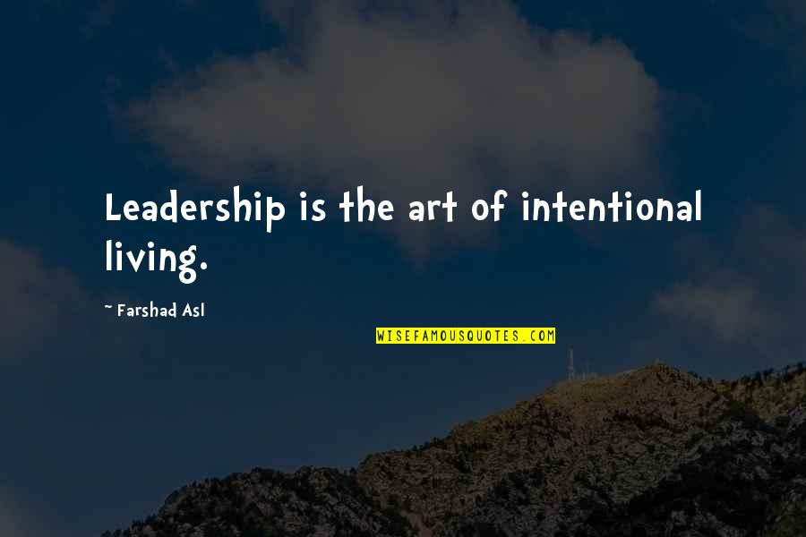 Intentional Leadership Quotes By Farshad Asl: Leadership is the art of intentional living.