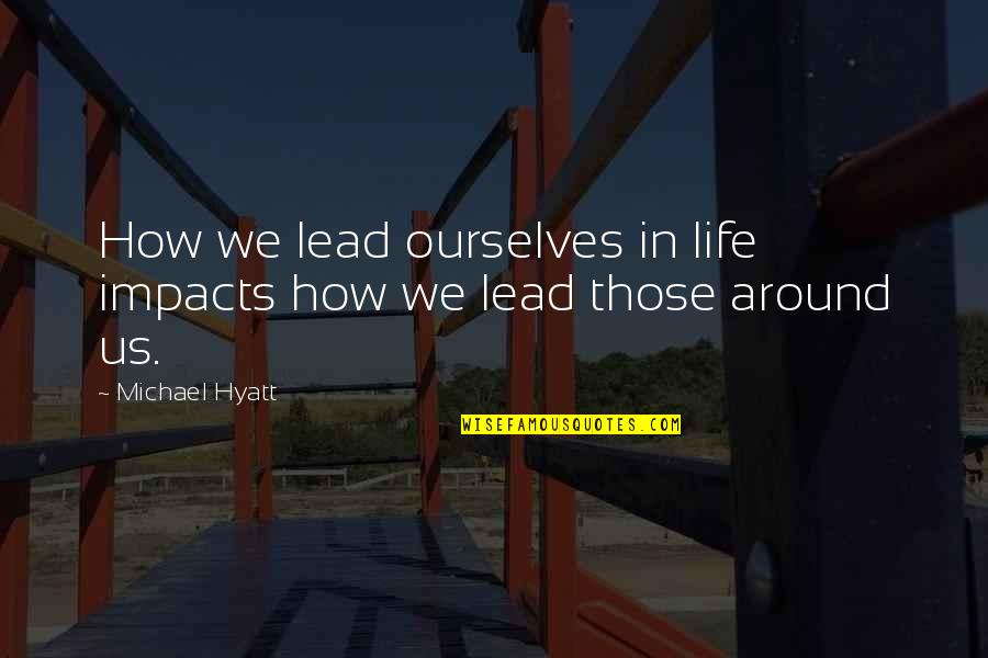Intentional Leadership Quotes By Michael Hyatt: How we lead ourselves in life impacts how