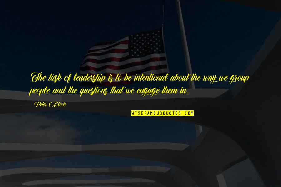 Intentional Leadership Quotes By Peter Block: The task of leadership is to be intentional