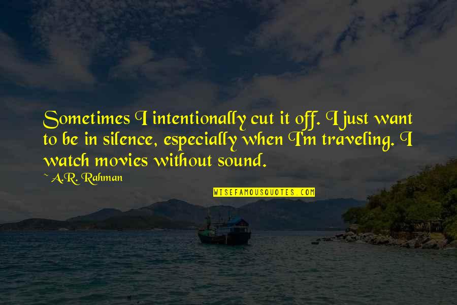 Intentionally Quotes By A.R. Rahman: Sometimes I intentionally cut it off. I just
