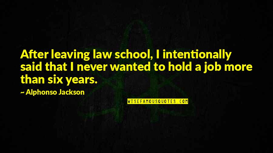 Intentionally Quotes By Alphonso Jackson: After leaving law school, I intentionally said that