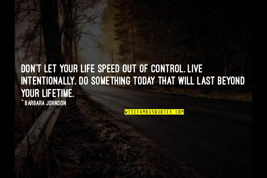 Intentionally Quotes By Barbara Johnson: Don't let your life speed out of control.