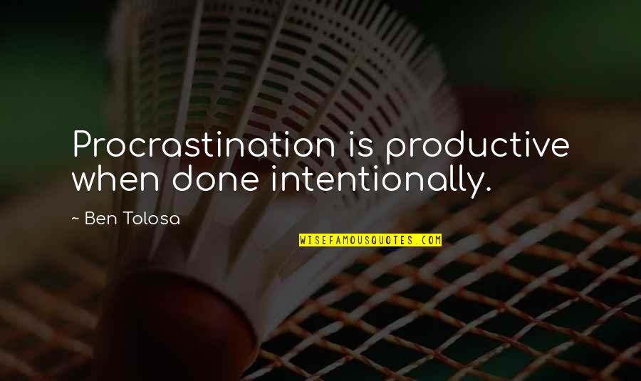 Intentionally Quotes By Ben Tolosa: Procrastination is productive when done intentionally.