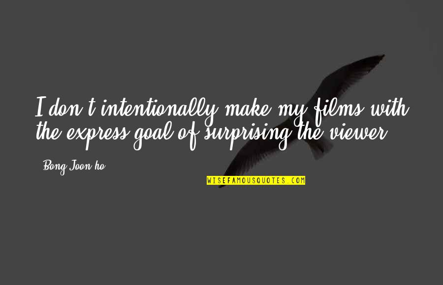 Intentionally Quotes By Bong Joon-ho: I don't intentionally make my films with the