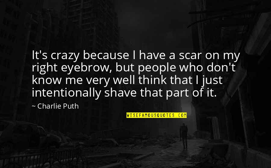 Intentionally Quotes By Charlie Puth: It's crazy because I have a scar on