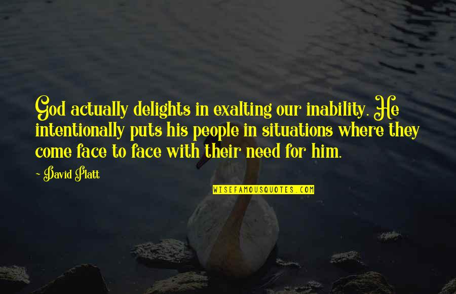 Intentionally Quotes By David Platt: God actually delights in exalting our inability. He