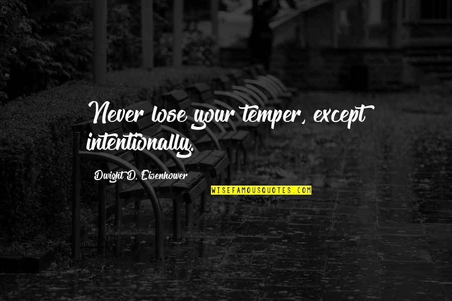Intentionally Quotes By Dwight D. Eisenhower: Never lose your temper, except intentionally.