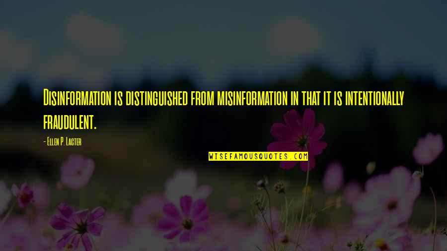 Intentionally Quotes By Ellen P. Lacter: Disinformation is distinguished from misinformation in that it