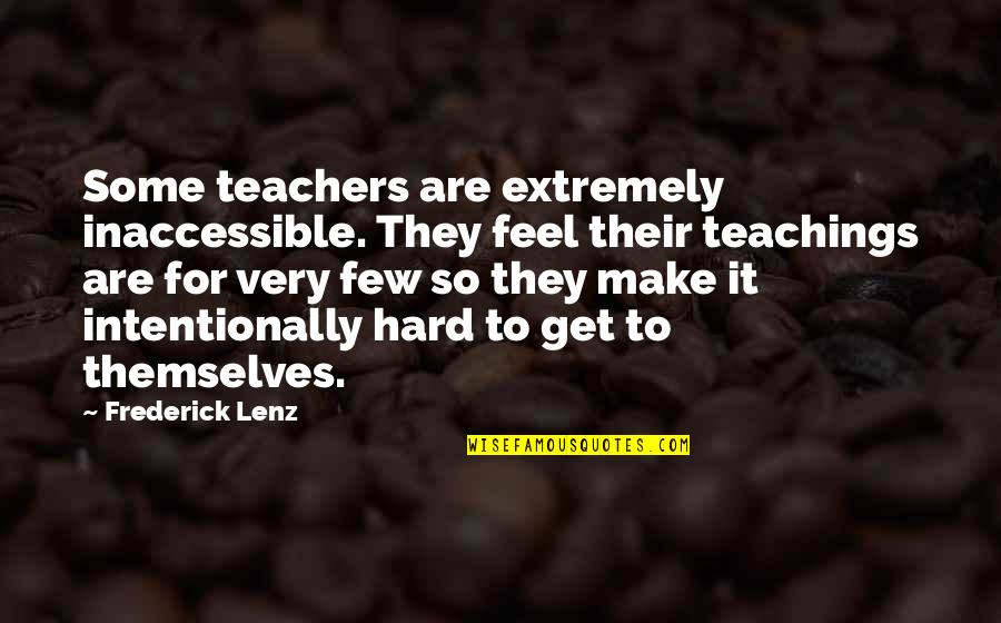 Intentionally Quotes By Frederick Lenz: Some teachers are extremely inaccessible. They feel their