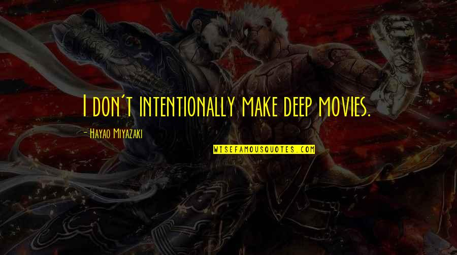 Intentionally Quotes By Hayao Miyazaki: I don't intentionally make deep movies.