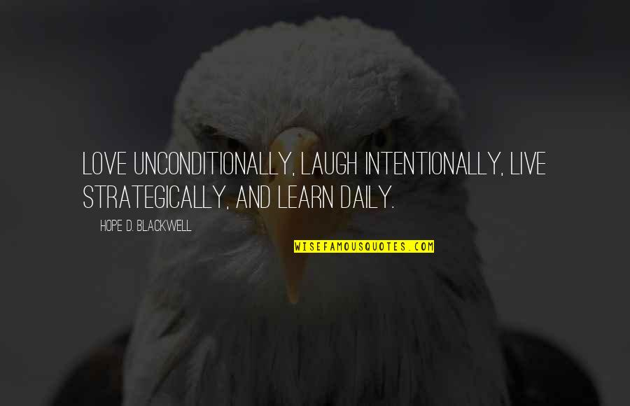 Intentionally Quotes By Hope D. Blackwell: Love unconditionally, laugh intentionally, live strategically, and learn