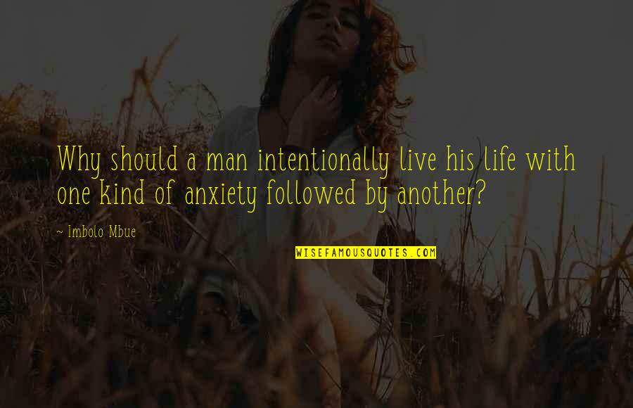 Intentionally Quotes By Imbolo Mbue: Why should a man intentionally live his life