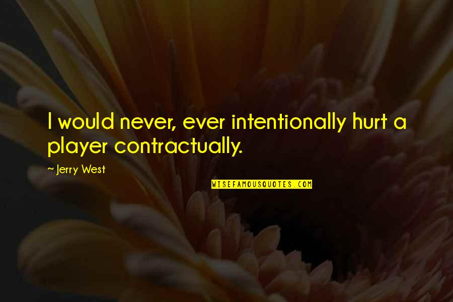 Intentionally Quotes By Jerry West: I would never, ever intentionally hurt a player