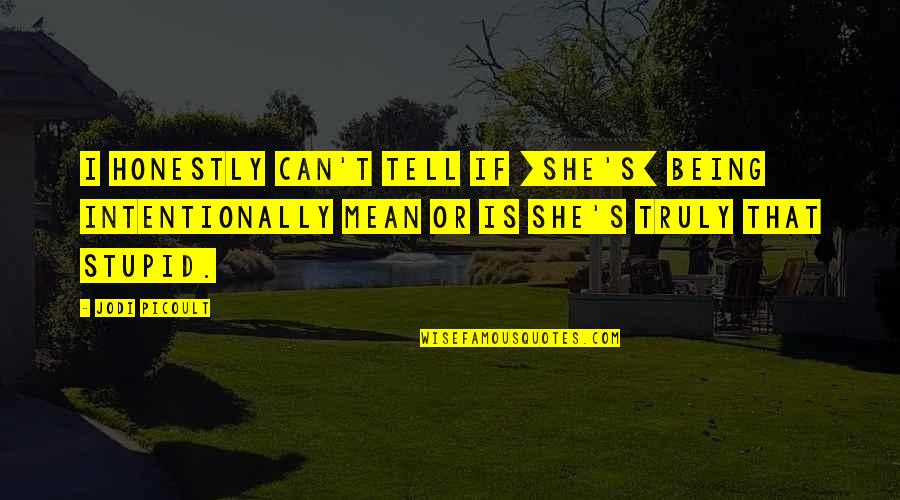 Intentionally Quotes By Jodi Picoult: I honestly can't tell if [she's] being intentionally