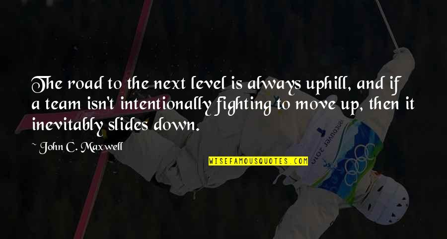 Intentionally Quotes By John C. Maxwell: The road to the next level is always