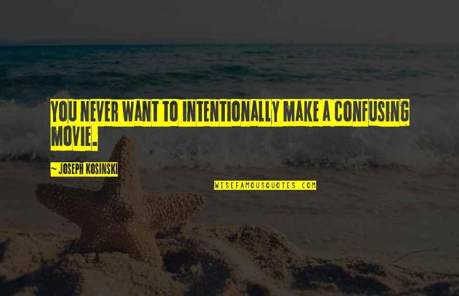 Intentionally Quotes By Joseph Kosinski: You never want to intentionally make a confusing