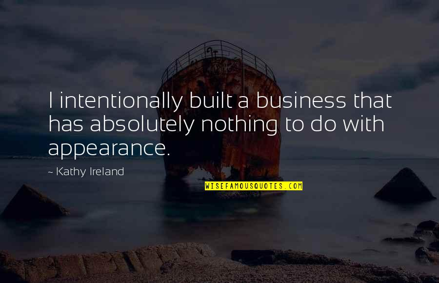 Intentionally Quotes By Kathy Ireland: I intentionally built a business that has absolutely