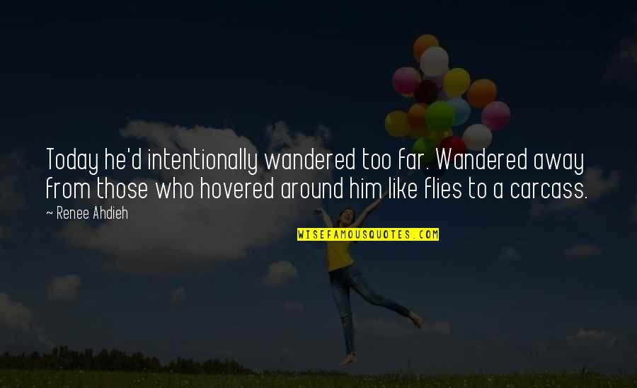 Intentionally Quotes By Renee Ahdieh: Today he'd intentionally wandered too far. Wandered away