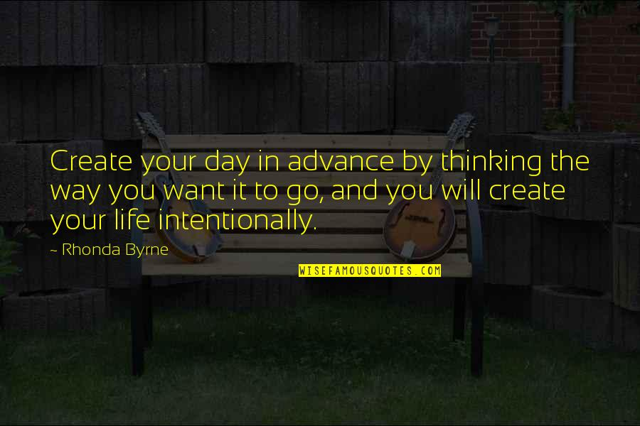 Intentionally Quotes By Rhonda Byrne: Create your day in advance by thinking the