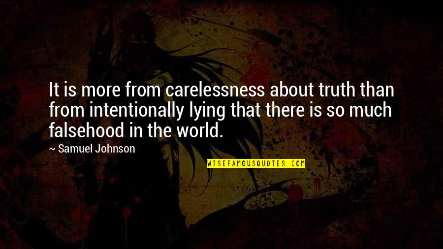 Intentionally Quotes By Samuel Johnson: It is more from carelessness about truth than