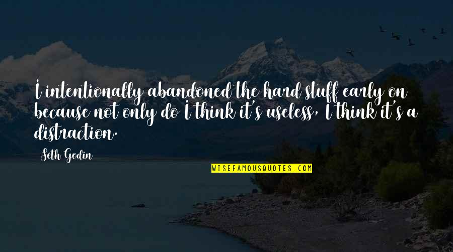 Intentionally Quotes By Seth Godin: I intentionally abandoned the hard stuff early on