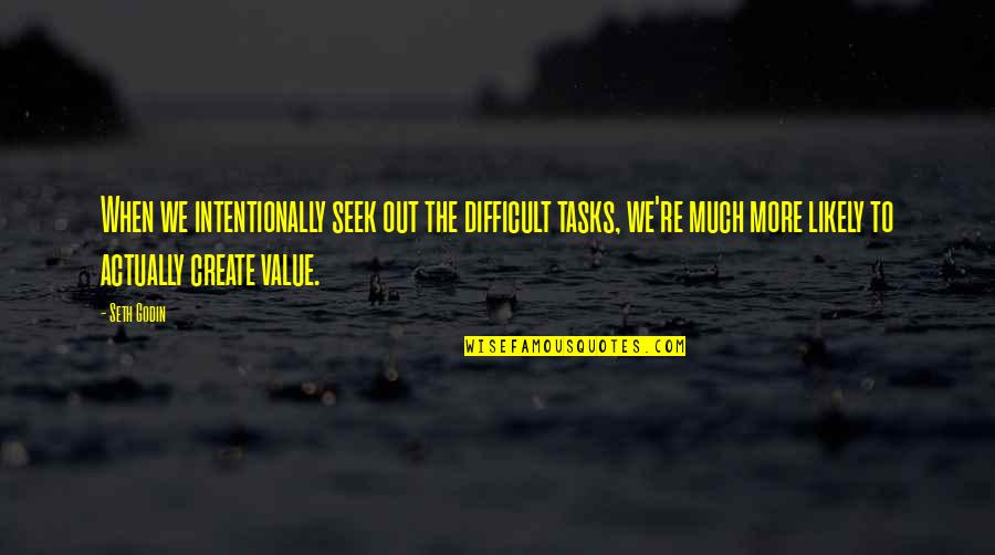 Intentionally Quotes By Seth Godin: When we intentionally seek out the difficult tasks,