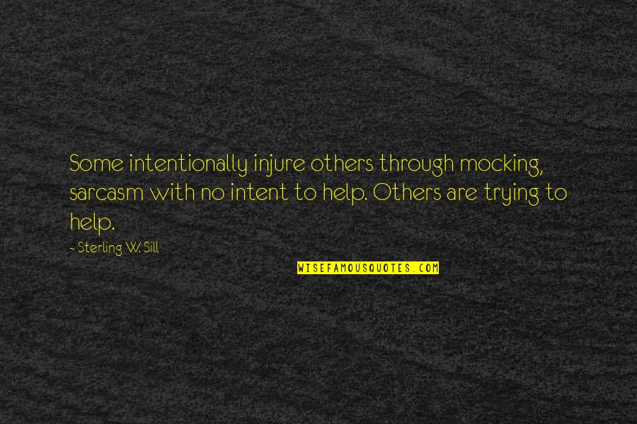 Intentionally Quotes By Sterling W. Sill: Some intentionally injure others through mocking, sarcasm with