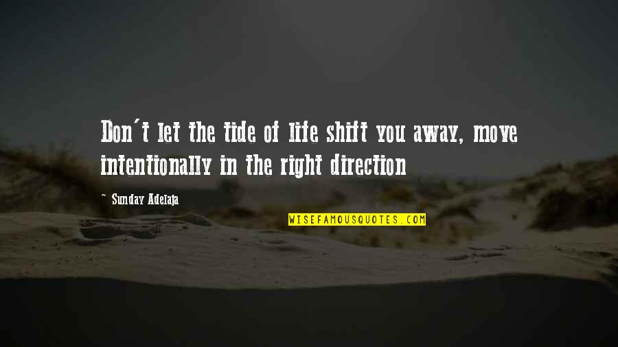 Intentionally Quotes By Sunday Adelaja: Don't let the tide of life shift you