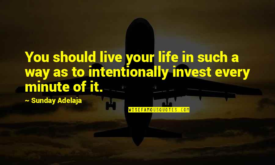 Intentionally Quotes By Sunday Adelaja: You should live your life in such a