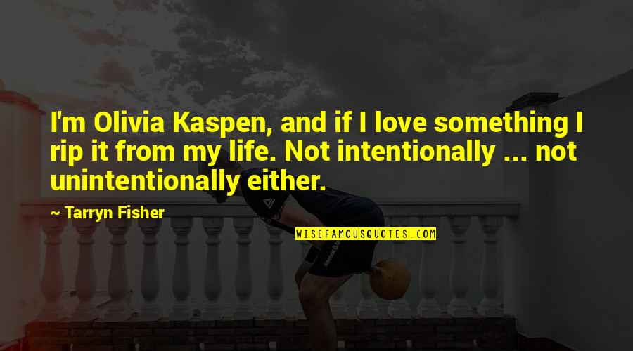 Intentionally Quotes By Tarryn Fisher: I'm Olivia Kaspen, and if I love something