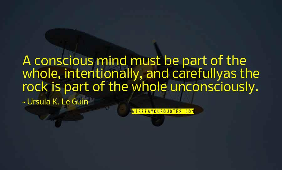 Intentionally Quotes By Ursula K. Le Guin: A conscious mind must be part of the